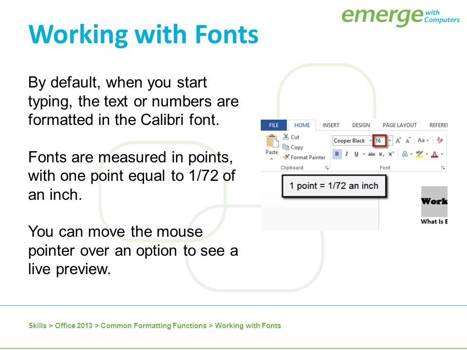 Working with Fonts By default, when you start typing, the text or numbers are formatted in the Calibri font.