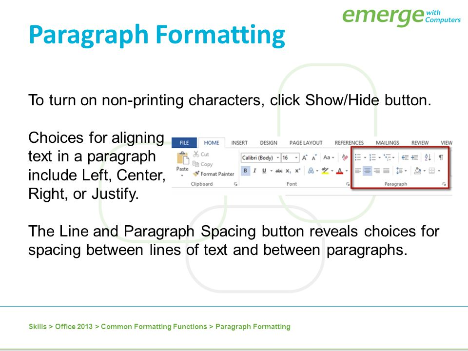 Paragraph Formatting To turn on non-printing characters, click Show/Hide button. Choices for aligning.