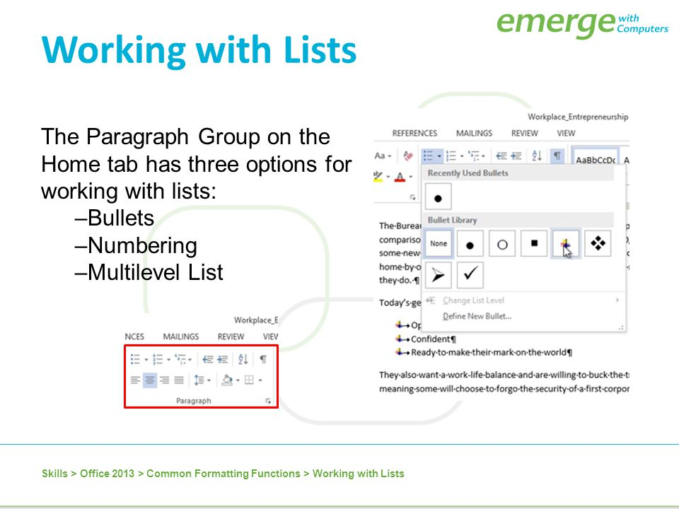 Working with Lists The Paragraph Group on the Home tab has three options for working with lists: Bullets.