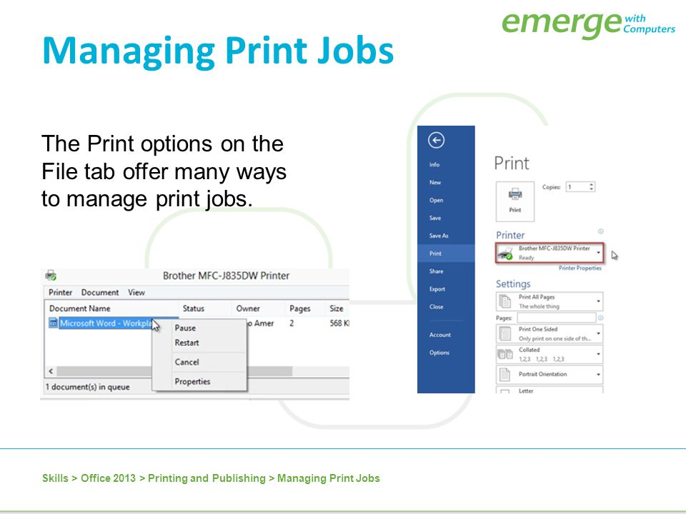 Managing Print Jobs The Print options on the File tab offer many ways to manage print jobs.