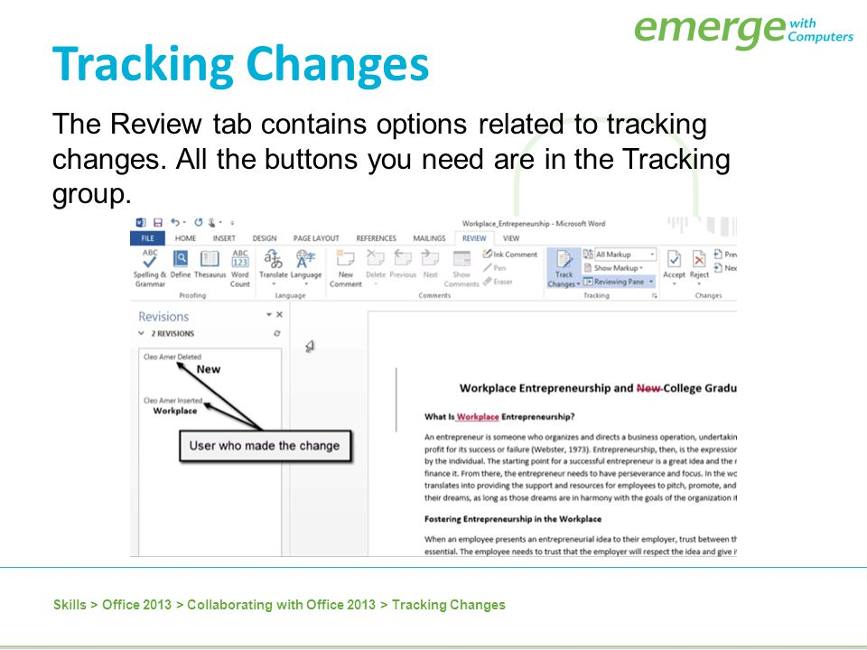 Tracking Changes The Review tab contains options related to tracking changes. All the buttons you need are in the Tracking group.