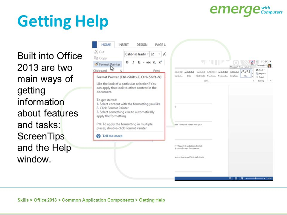 Getting Help Built into Office 2013 are two main ways of getting information about features and tasks: ScreenTips and the Help window.