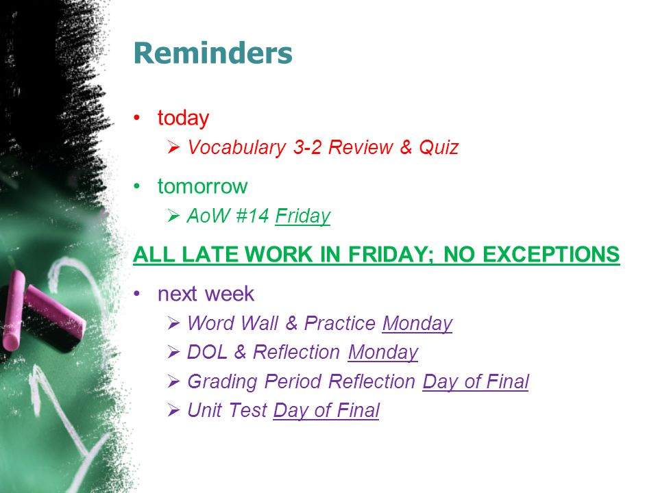 Reminders today tomorrow ALL LATE WORK IN FRIDAY; NO EXCEPTIONS