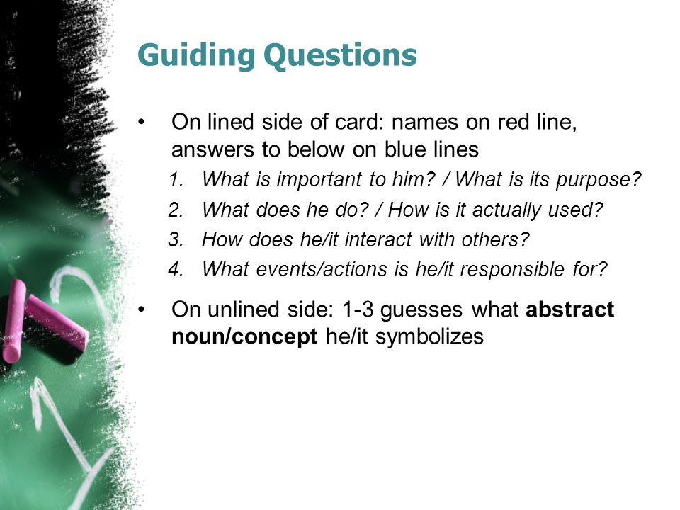 Guiding Questions On lined side of card: names on red line, answers to below on blue lines. What is important to him / What is its purpose