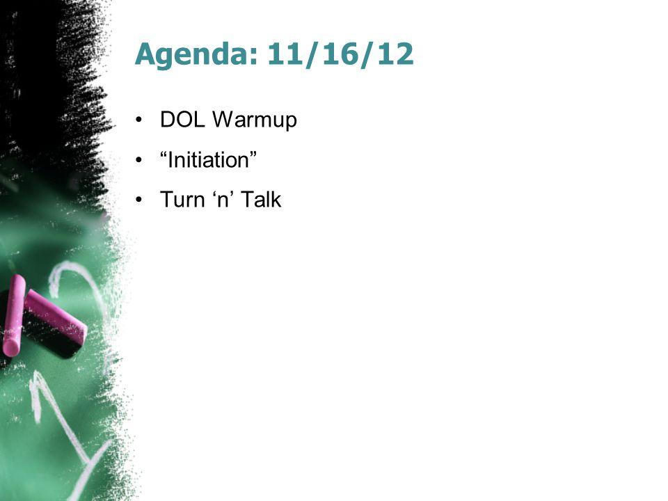 Agenda: 11/16/12 DOL Warmup Initiation Turn 'n' Talk