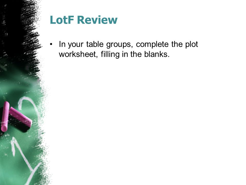 LotF Review In your table groups, complete the plot worksheet, filling in the blanks.
