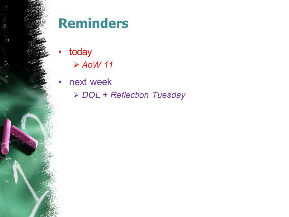 Reminders today AoW 11 next week DOL + Reflection Tuesday