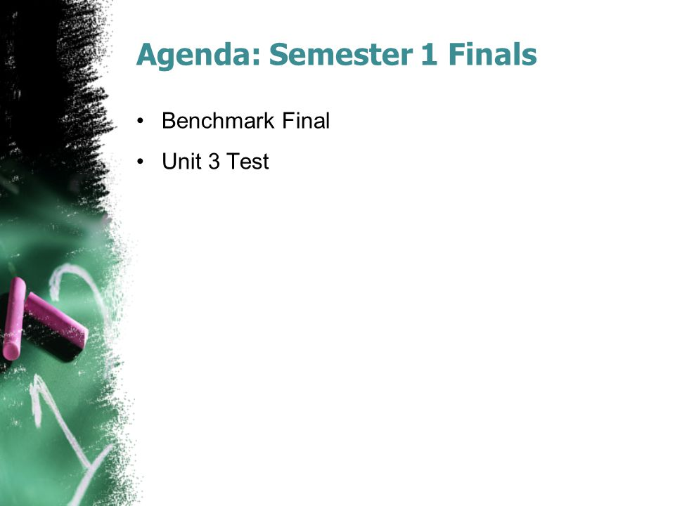 Agenda: Semester 1 Finals