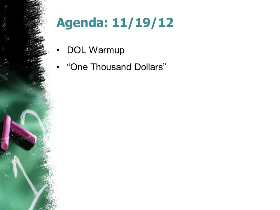 Agenda: 11/19/12 DOL Warmup One Thousand Dollars