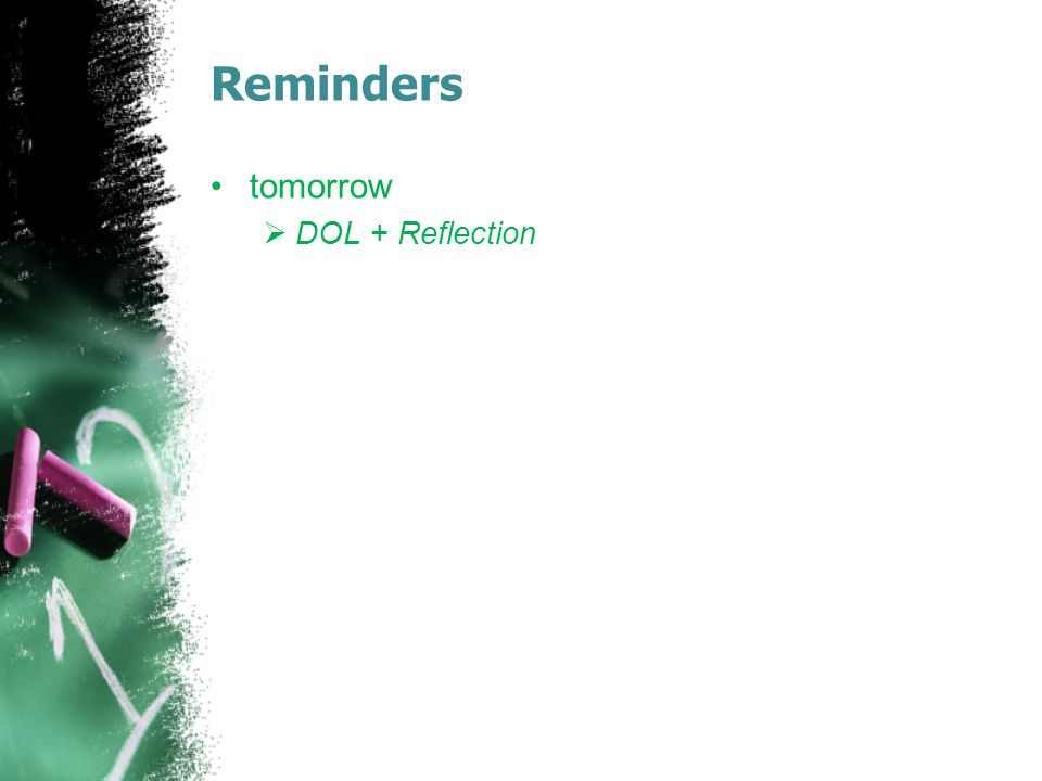 Reminders tomorrow DOL + Reflection