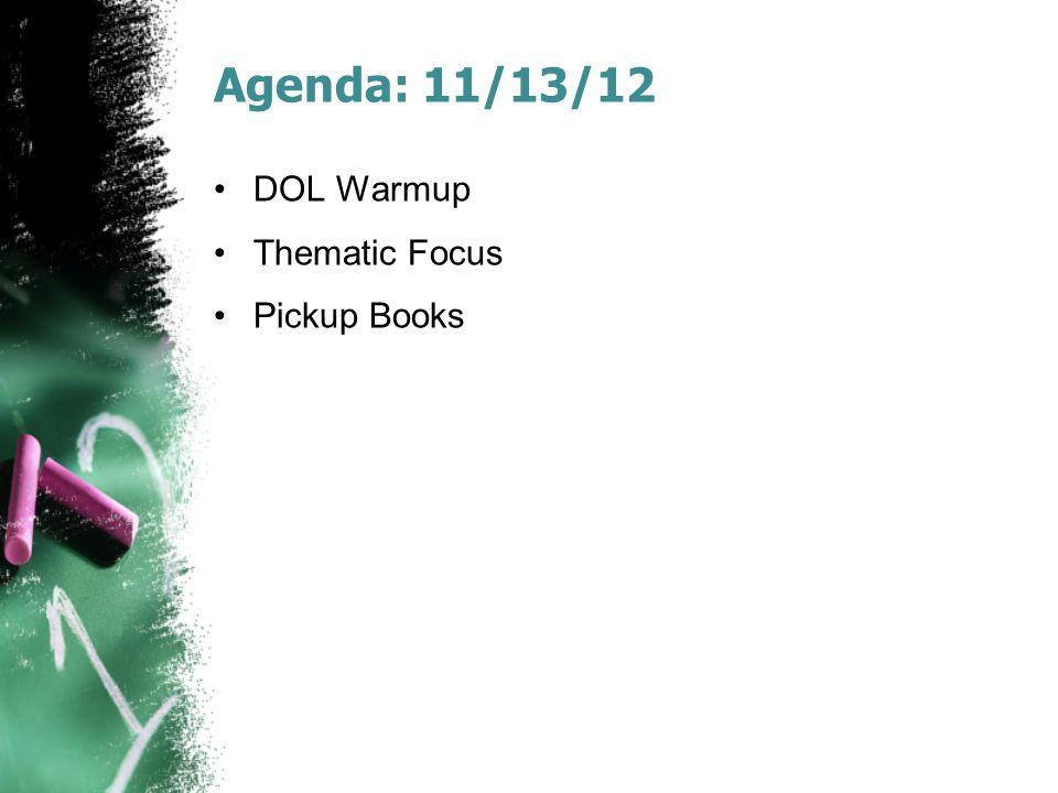 Agenda: 11/13/12 DOL Warmup Thematic Focus Pickup Books