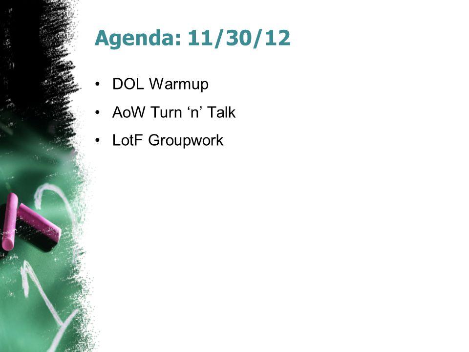 Agenda: 11/30/12 DOL Warmup AoW Turn 'n' Talk LotF Groupwork