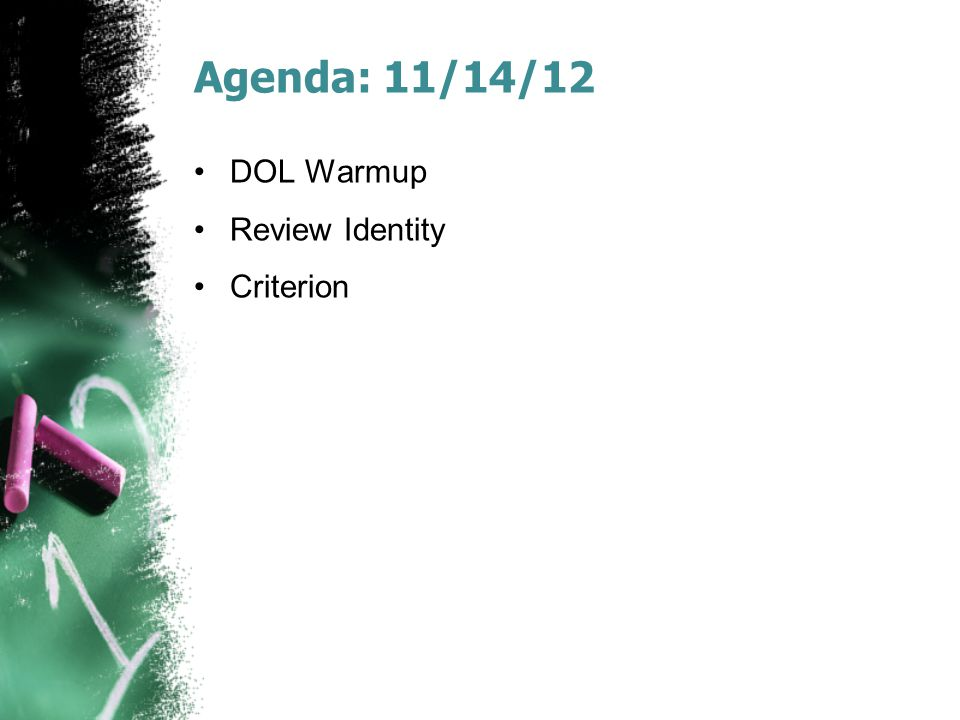 Agenda: 11/14/12 DOL Warmup Review Identity Criterion