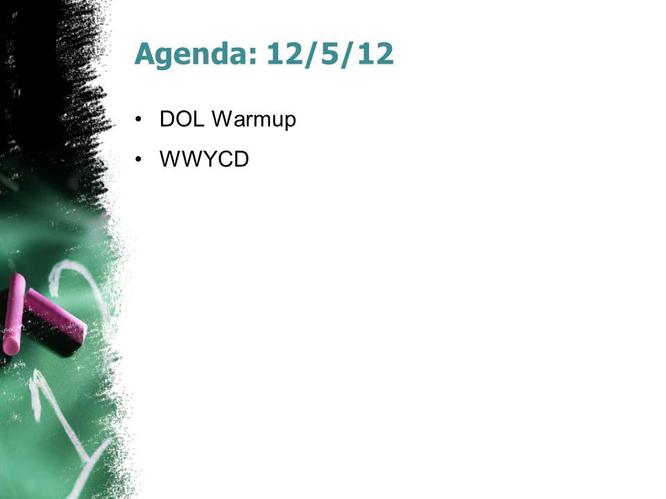Agenda: 12/5/12 DOL Warmup WWYCD