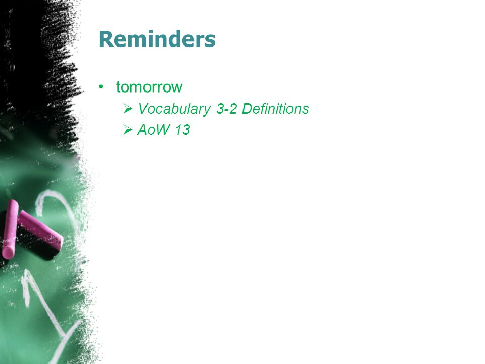 Reminders tomorrow Vocabulary 3-2 Definitions AoW 13