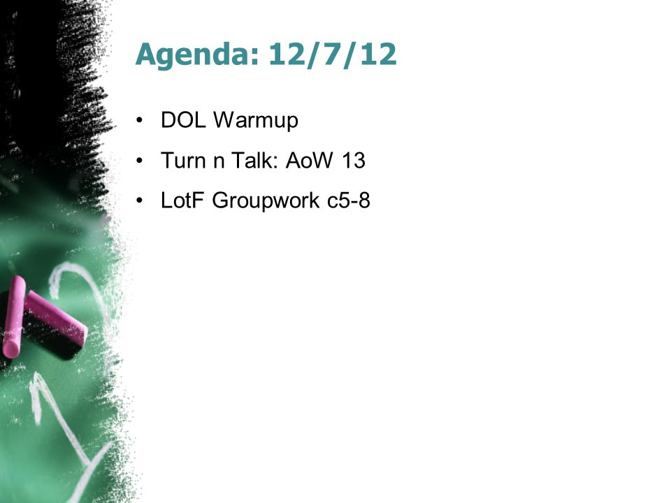 Agenda: 12/7/12 DOL Warmup Turn n Talk: AoW 13 LotF Groupwork c5-8
