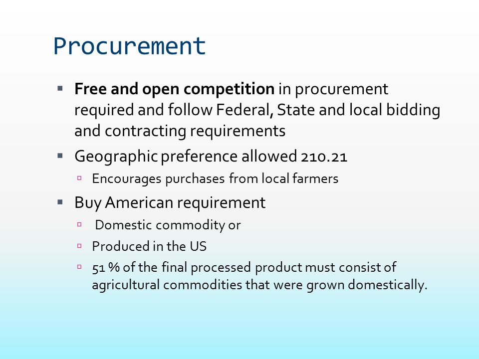 Procurement Free and open competition in procurement required and follow Federal, State and local bidding and contracting requirements.