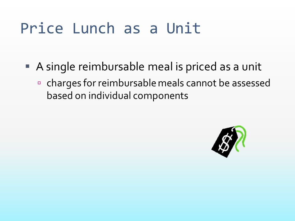 Price Lunch as a Unit A single reimbursable meal is priced as a unit