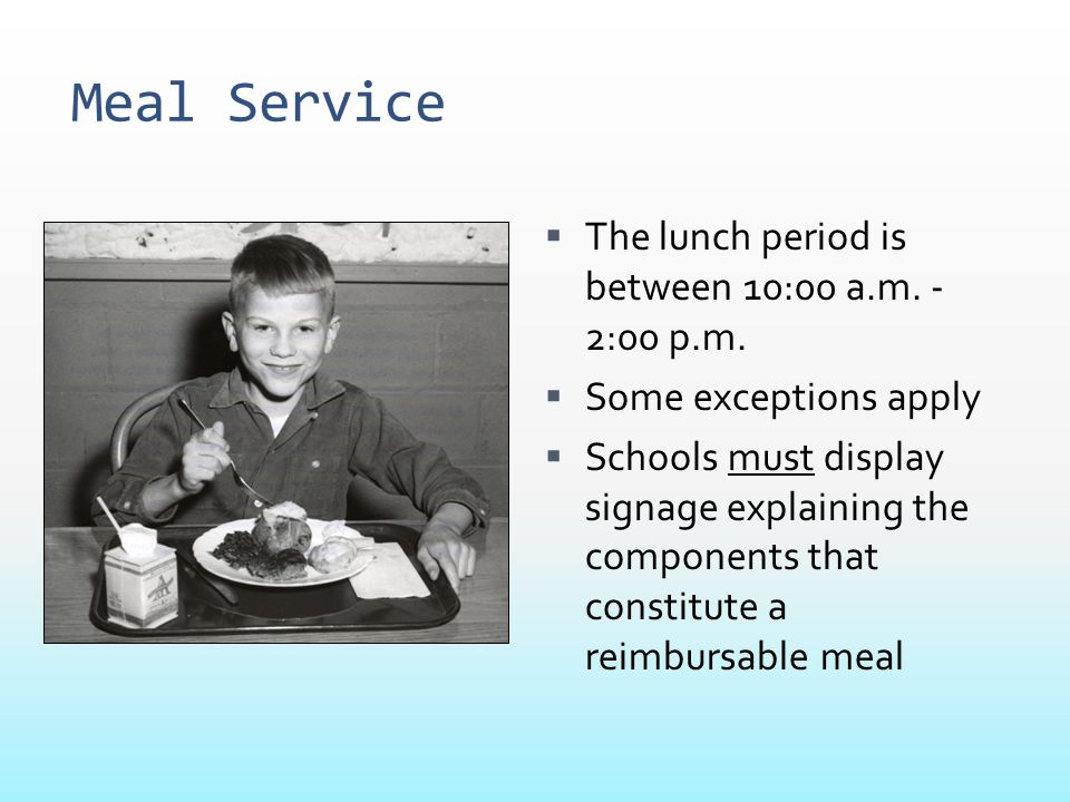 Meal Service The lunch period is between 10:00 a.m. - 2:00 p.m.