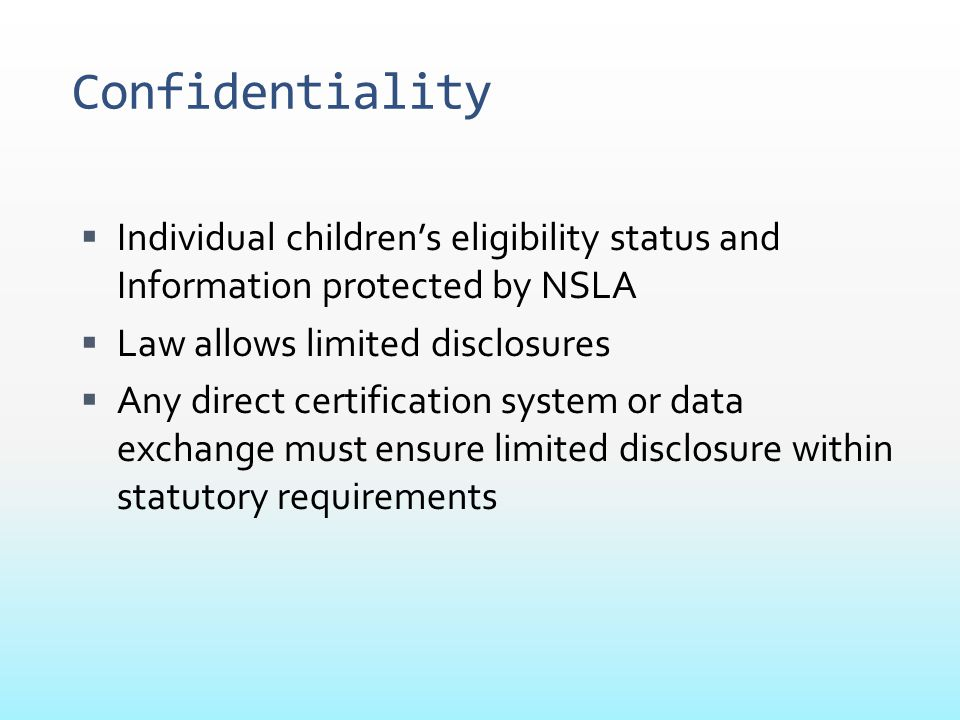 Confidentiality Individual children's eligibility status and Information protected by NSLA. Law allows limited disclosures.