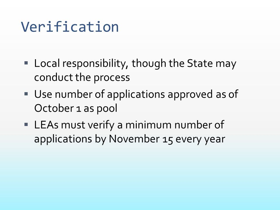 Verification Local responsibility, though the State may conduct the process. Use number of applications approved as of October 1 as pool.