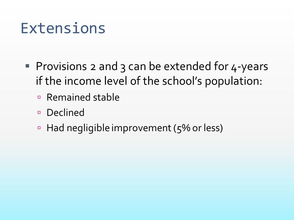 Extensions Provisions 2 and 3 can be extended for 4-years if the income level of the school's population: