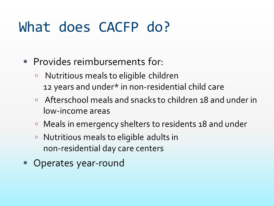 What does CACFP do Provides reimbursements for: Operates year-round