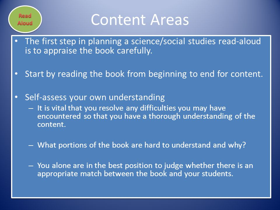 Content Areas The first step in planning a science/social studies read-aloud is to appraise the book carefully.