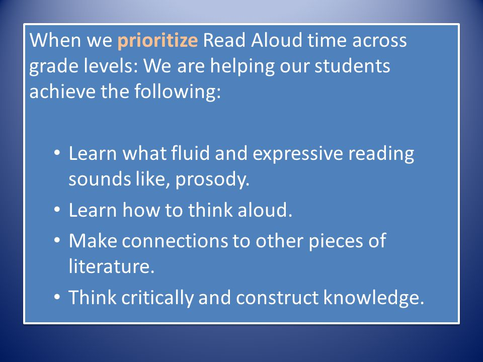 When we prioritize Read Aloud time across grade levels: We are helping our students achieve the following: