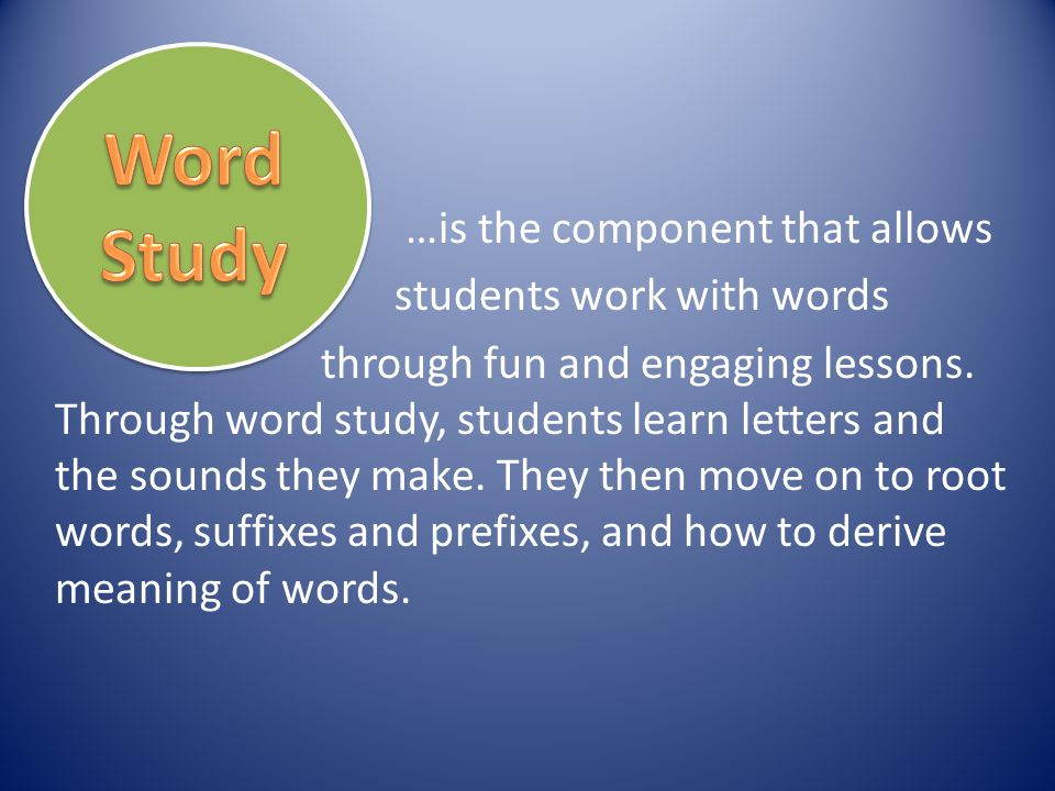 Word Study …is the component that allows students work with words