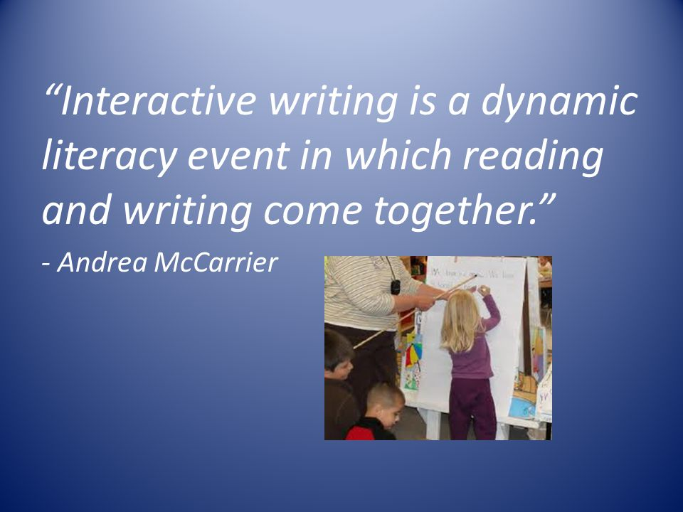 Interactive writing is a dynamic literacy event in which reading and writing come together.
