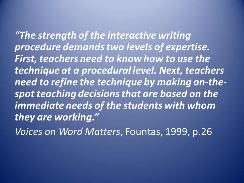 The strength of the interactive writing procedure demands two levels of expertise.