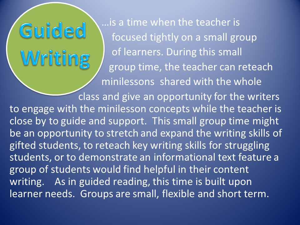 Guided Writing …is a time when the teacher is