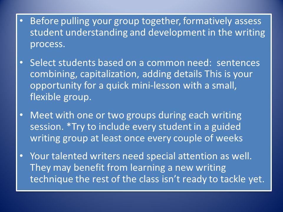 Before pulling your group together, formatively assess student understanding and development in the writing process.