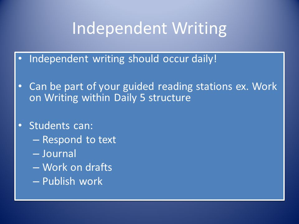 Independent Writing Independent writing should occur daily!
