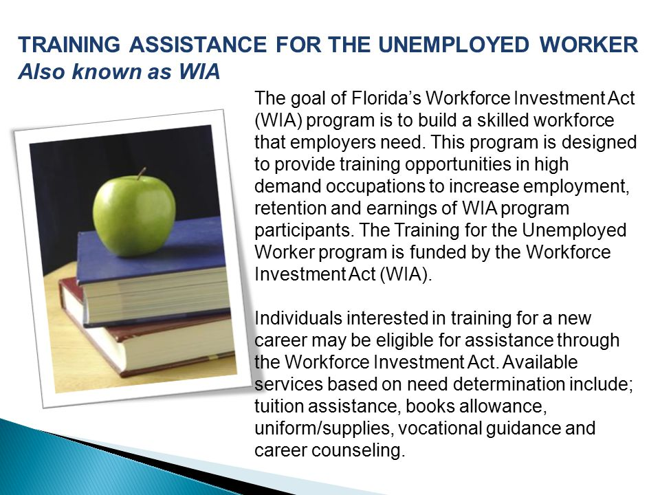 TRAINING ASSISTANCE FOR THE UNEMPLOYED WORKER Also known as WIA