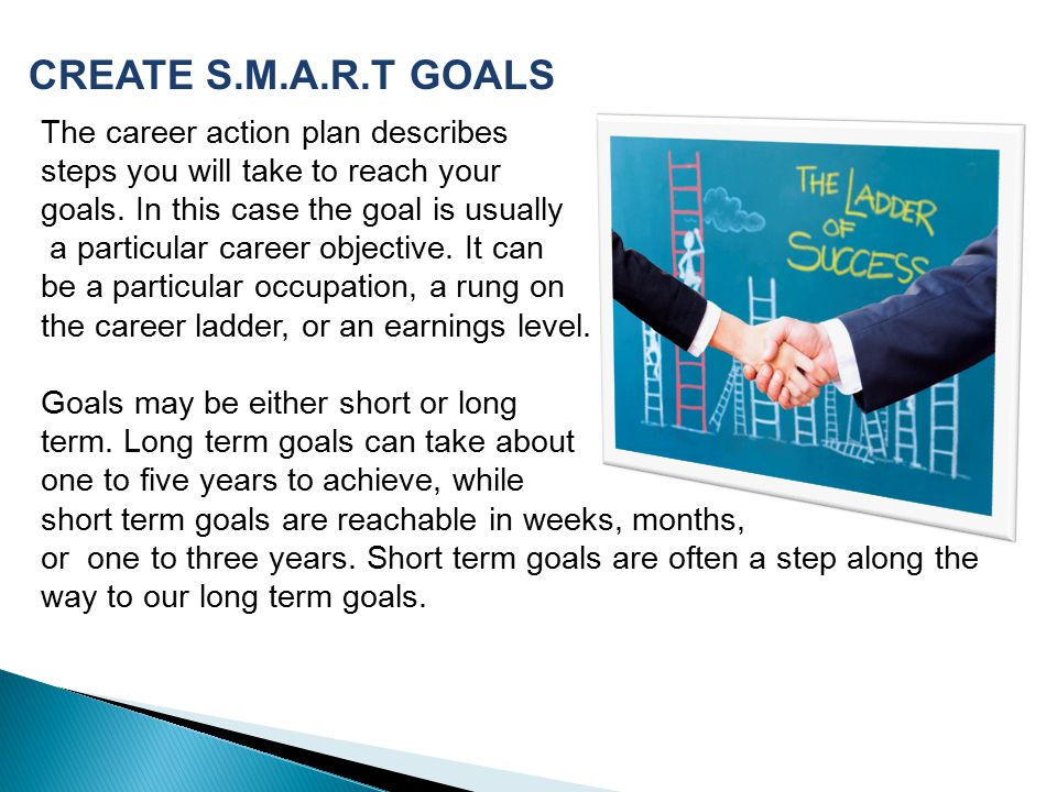 CREATE S.M.A.R.T GOALS The career action plan describes