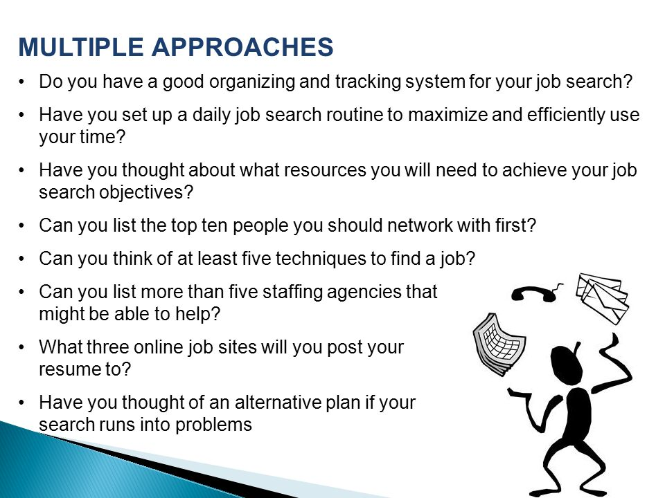MULTIPLE APPROACHES Do you have a good organizing and tracking system for your job search