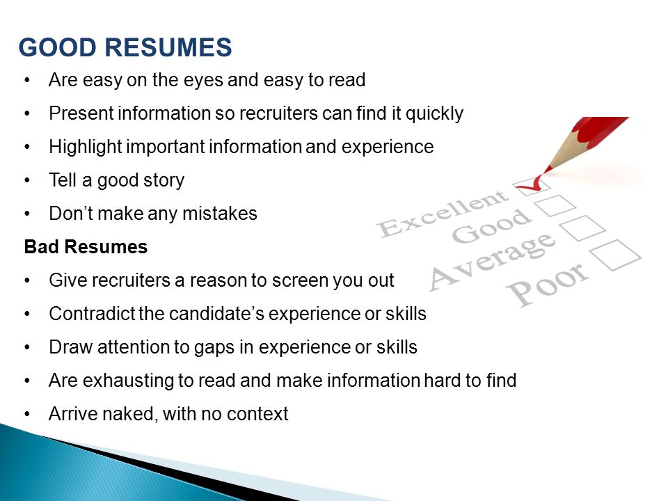 GOOD RESUMES Are easy on the eyes and easy to read
