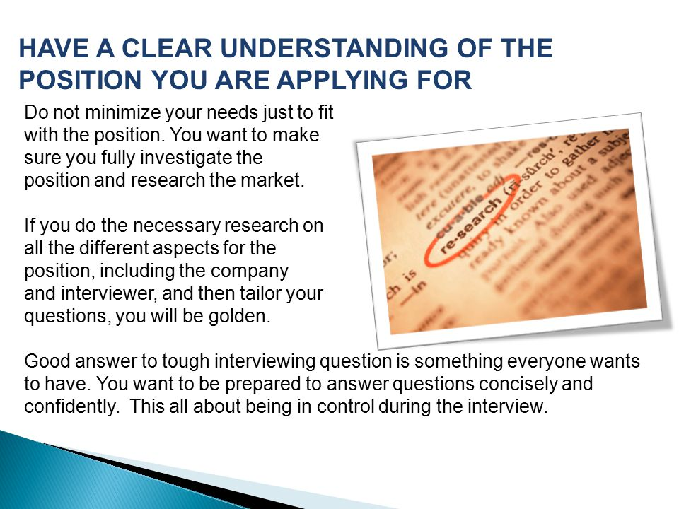 HAVE A CLEAR UNDERSTANDING OF THE POSITION YOU ARE APPLYING FOR