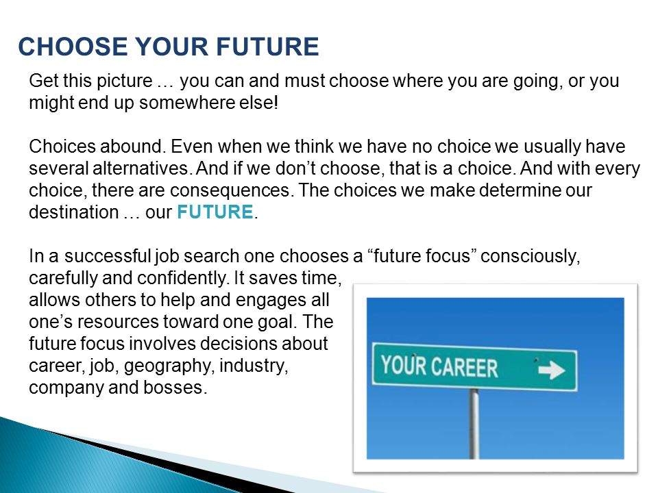 CHOOSE YOUR FUTURE Get this picture … you can and must choose where you are going, or you might end up somewhere else!