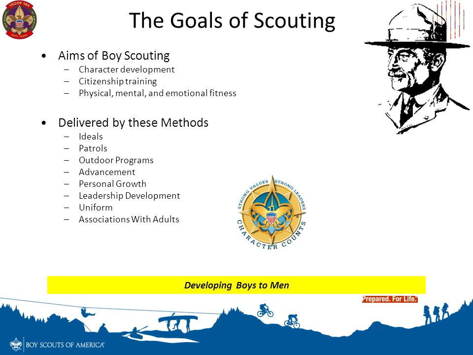 The Goals of Scouting Aims of Boy Scouting Delivered by these Methods