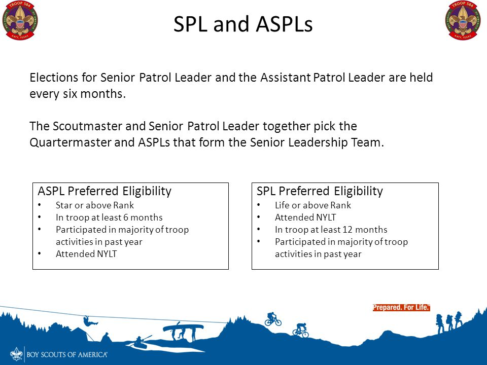 SPL and ASPLs Elections for Senior Patrol Leader and the Assistant Patrol Leader are held every six months.