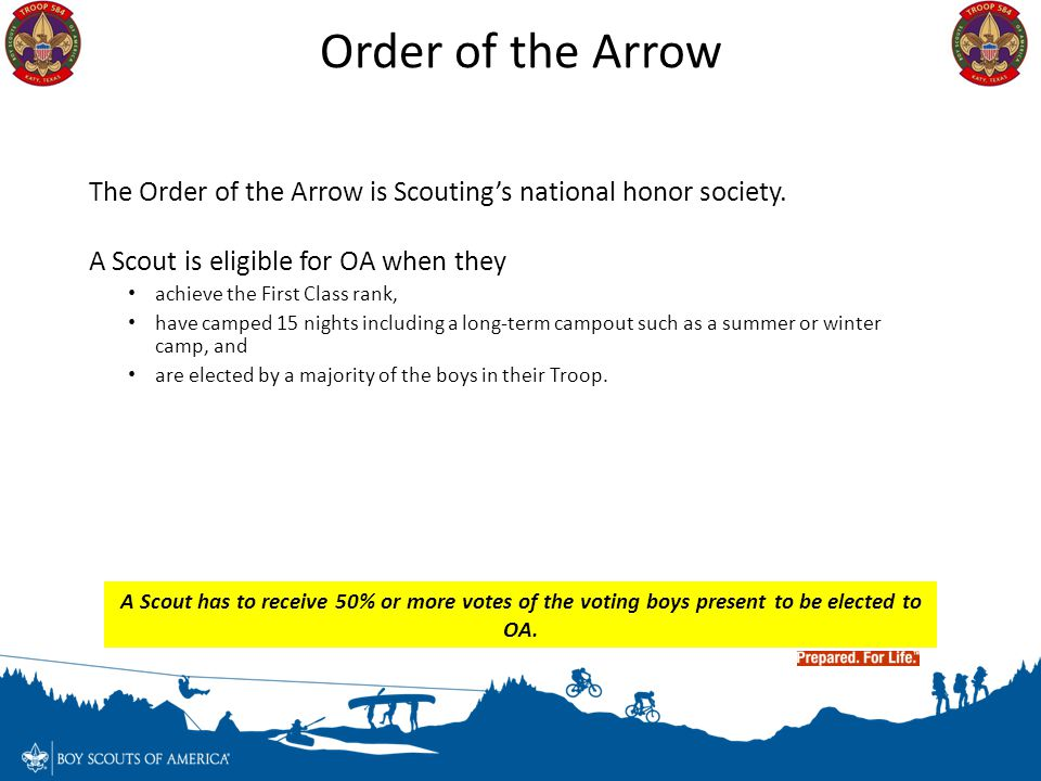 Order of the Arrow The Order of the Arrow is Scouting's national honor society. A Scout is eligible for OA when they.