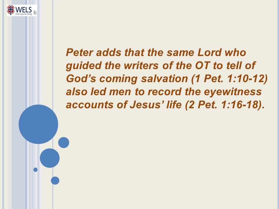 Peter adds that the same Lord who guided the writers of the OT to tell of God's coming salvation (1 Pet.