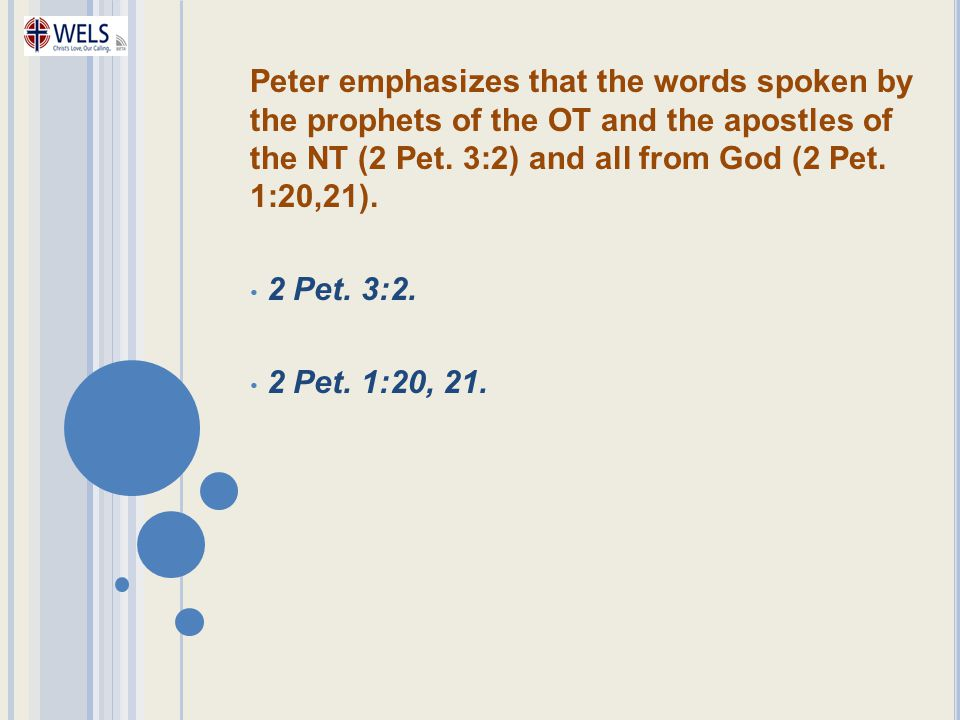 Peter emphasizes that the words spoken by the prophets of the OT and the apostles of the NT (2 Pet. 3:2) and all from God (2 Pet. 1:20,21).