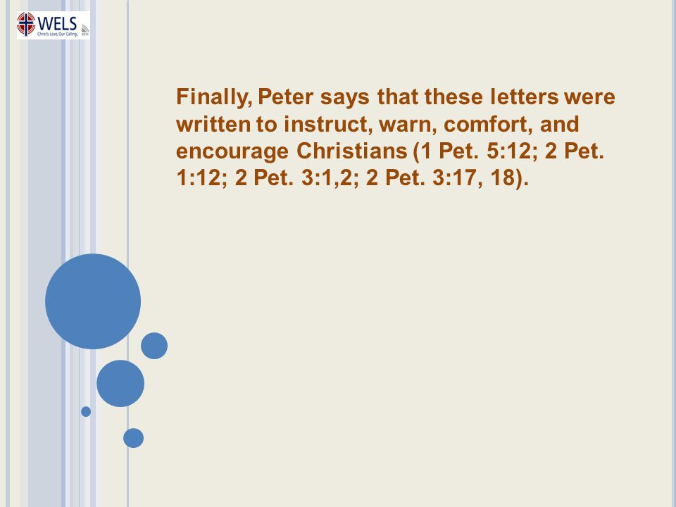 Finally, Peter says that these letters were written to instruct, warn, comfort, and encourage Christians (1 Pet.