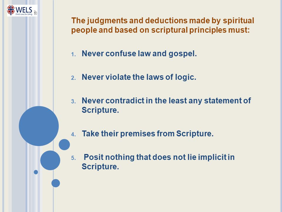The judgments and deductions made by spiritual people and based on scriptural principles must: