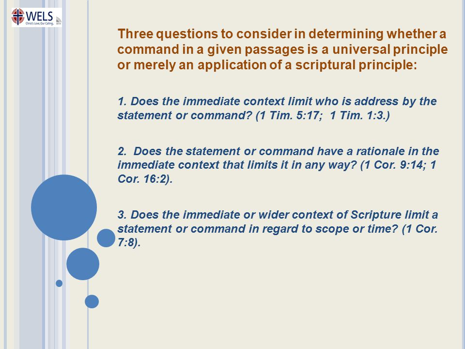 Three questions to consider in determining whether a command in a given passages is a universal principle or merely an application of a scriptural principle: