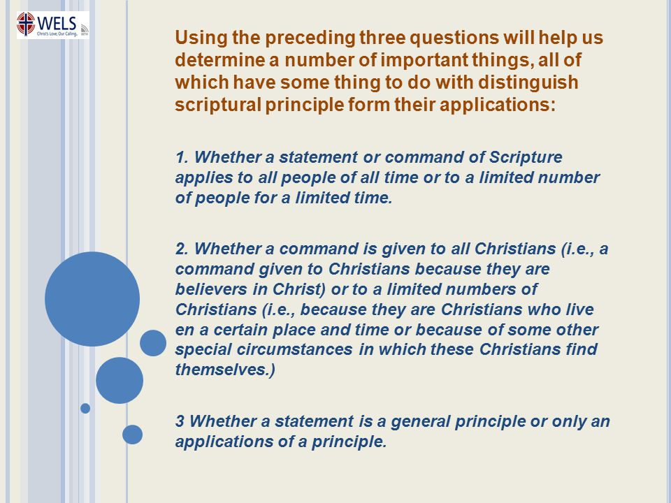 Using the preceding three questions will help us determine a number of important things, all of which have some thing to do with distinguish scriptural principle form their applications: